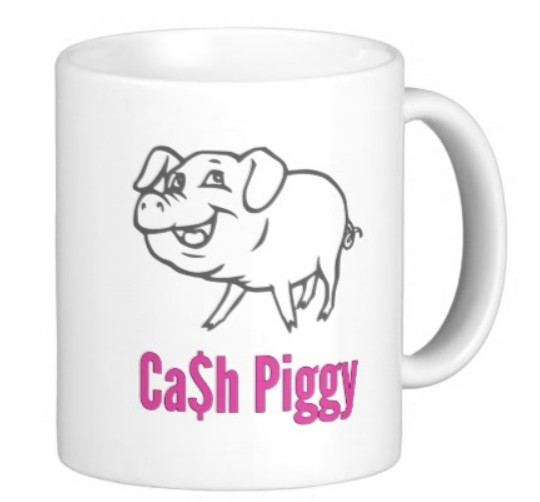 Cash Piggy Mug for Money Slaves
