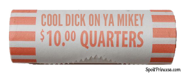 Roll of quarters sized penis